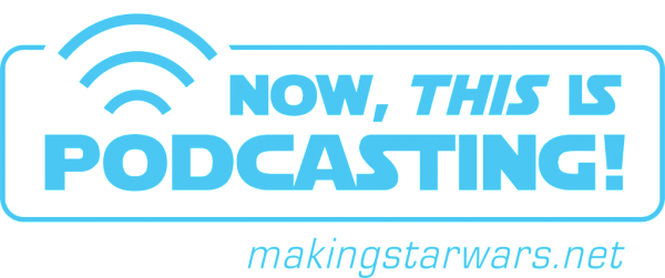 Episode 38! MakingStarWars.net's Now, This is Podcasting!