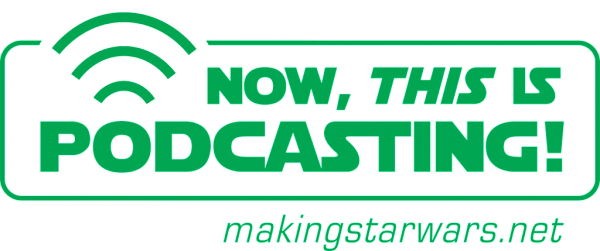 Episode 35! MakingStarWars.net's Now, This is Podcasting!